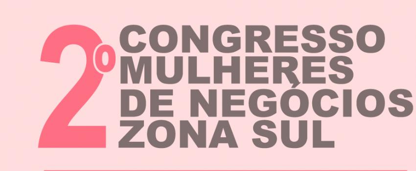 Comunicado: Congresso Mulheres de Negócios  Zona Sul